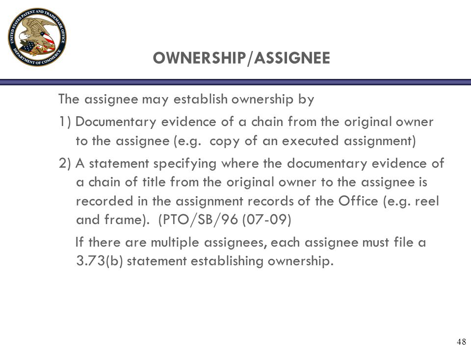 OWNERSHIP/ASSIGNEE The assignee may establish ownership by