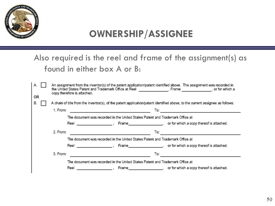 OWNERSHIP/ASSIGNEE Also required is the reel and frame of the assignment(s) as found in either box A or B:
