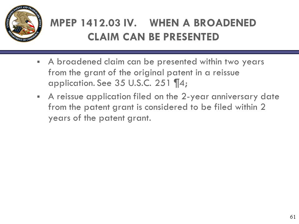 MPEP 1412.03 IV. WHEN A BROADENED CLAIM CAN BE PRESENTED