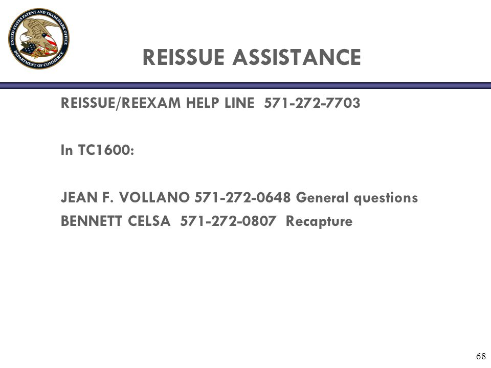 REISSUE ASSISTANCE REISSUE/REEXAM HELP LINE 571-272-7703 In TC1600: