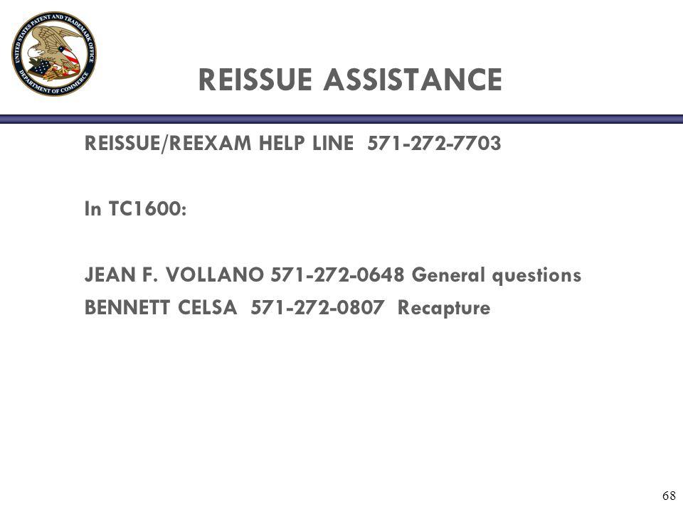 REISSUE ASSISTANCE REISSUE/REEXAM HELP LINE 571-272-7703 In TC1600: