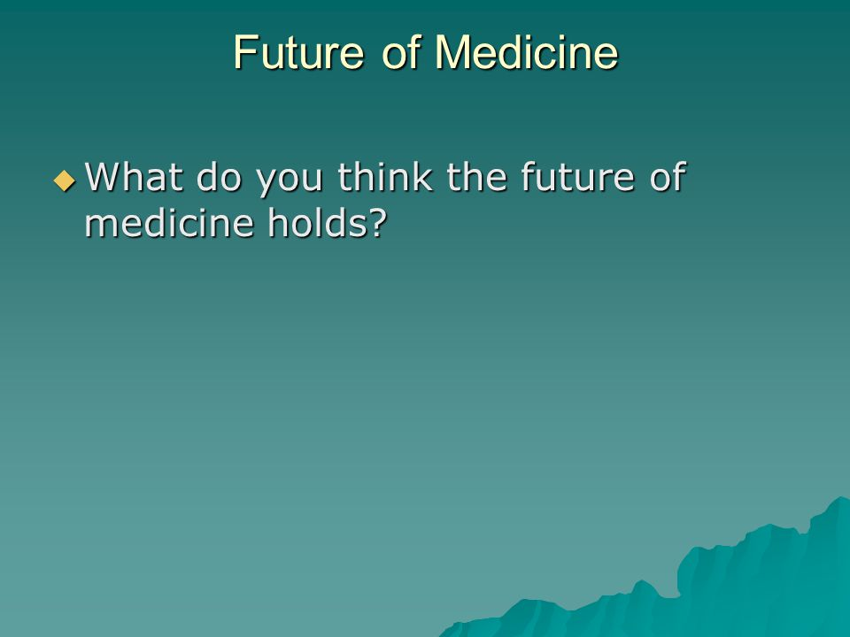 Future of Medicine What do you think the future of medicine holds