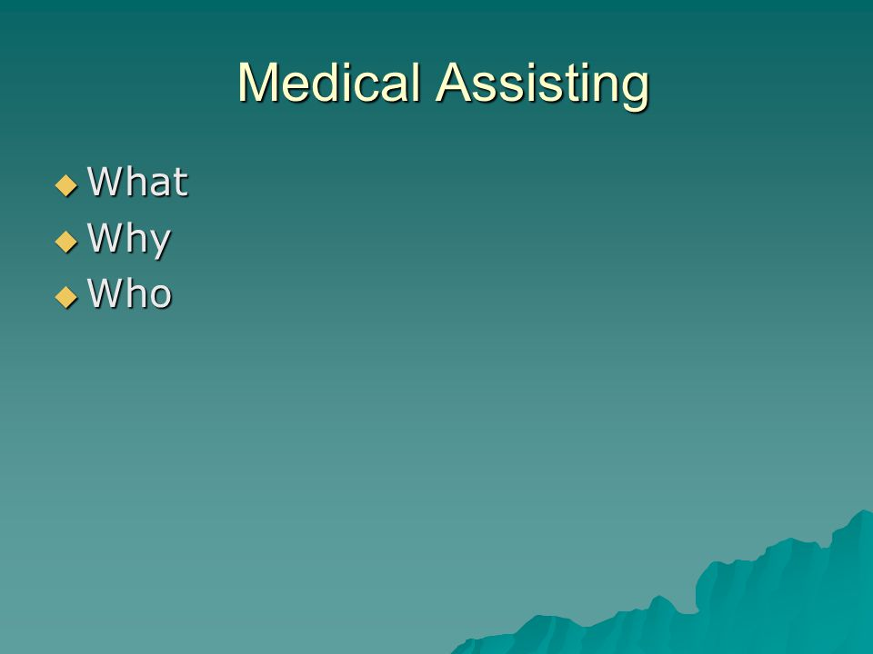 Medical Assisting What Why Who