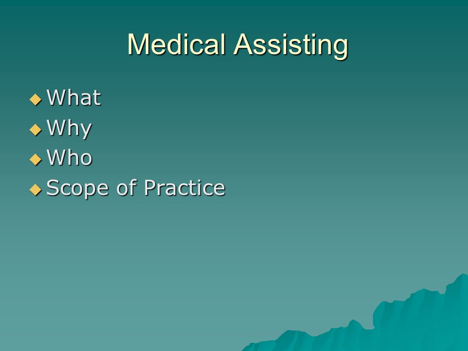 Medical Assisting What Why Who Scope of Practice