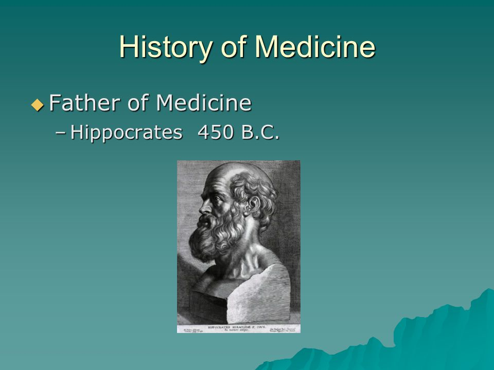 History of Medicine Father of Medicine Hippocrates 450 B.C.