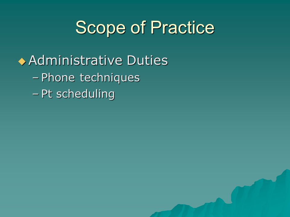 Scope of Practice Administrative Duties Phone techniques Pt scheduling