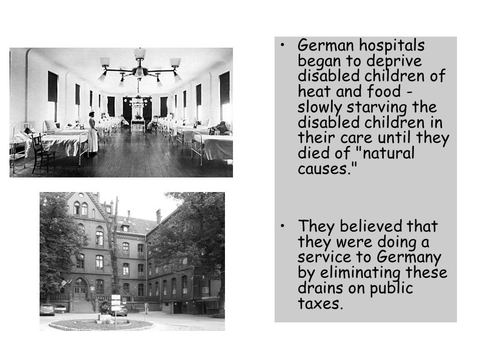 German hospitals began to deprive disabled children of heat and food - slowly starving the disabled children in their care until they died of natural causes.