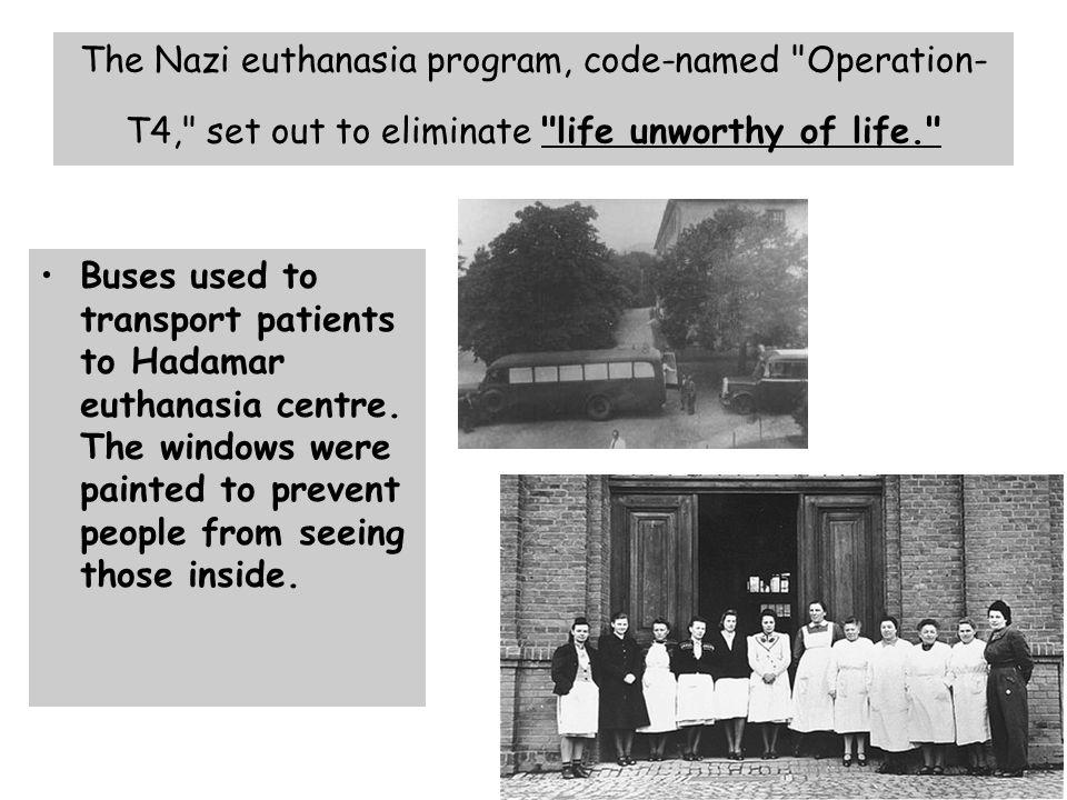 The Nazi euthanasia program, code-named Operation-T4, set out to eliminate life unworthy of life.