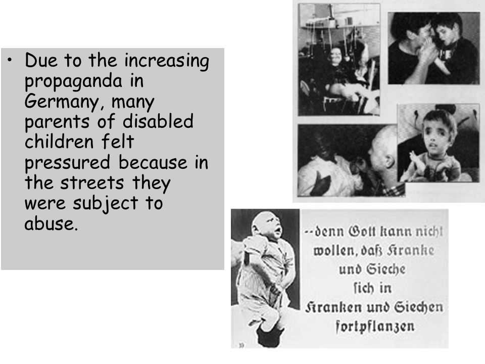 Due to the increasing propaganda in Germany, many parents of disabled children felt pressured because in the streets they were subject to abuse.