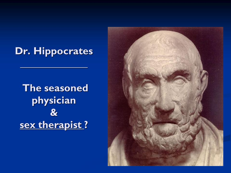 Dr. Hippocrates _____________ The seasoned physician & sex therapist