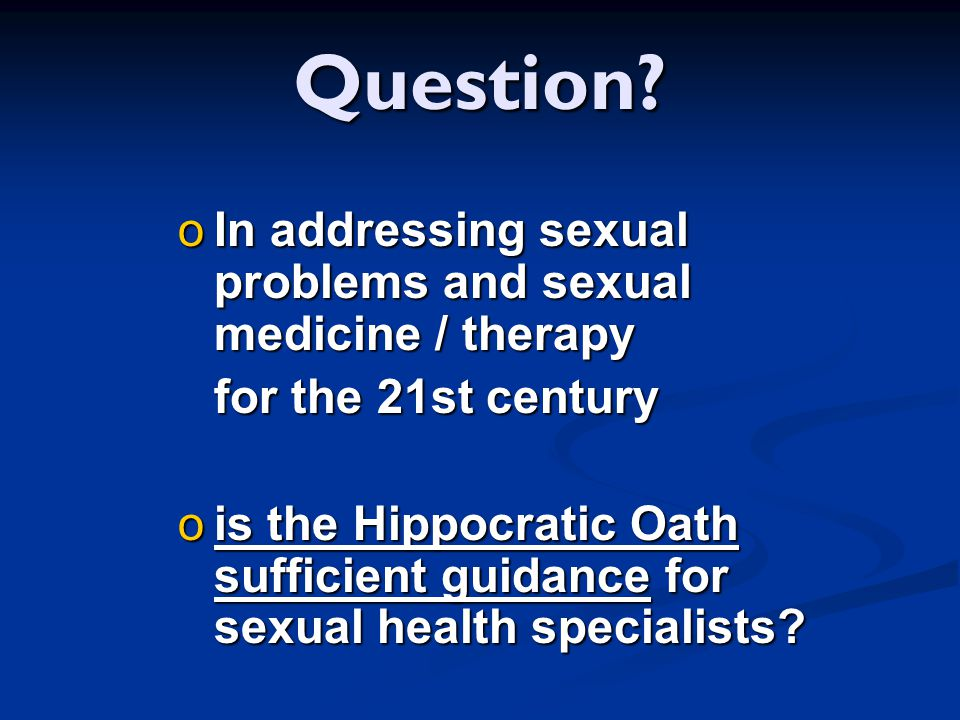 Question In addressing sexual problems and sexual medicine / therapy