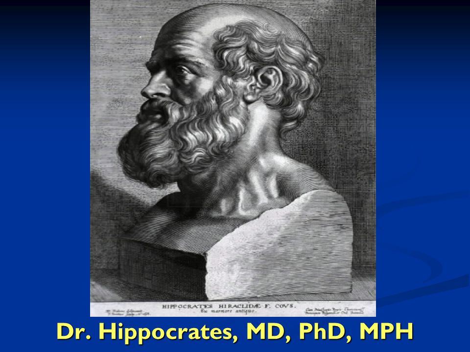 Dr. Hippocrates, MD, PhD, MPH