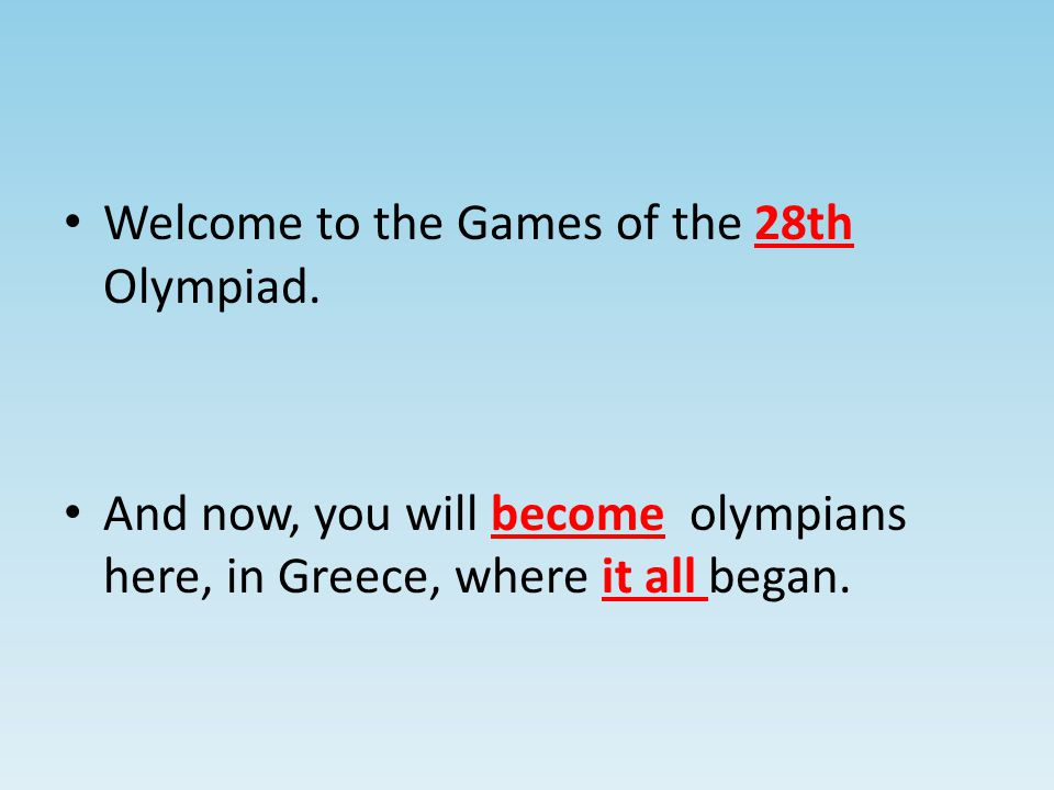 Welcome to the Games of the 28th Olympiad.