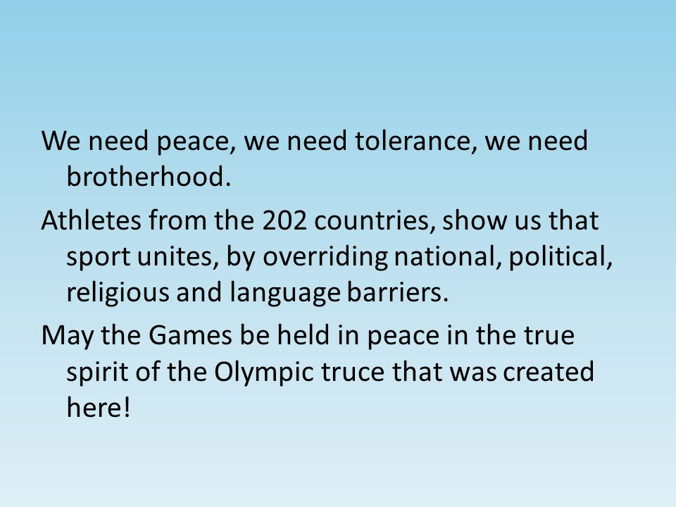 We need peace, we need tolerance, we need brotherhood