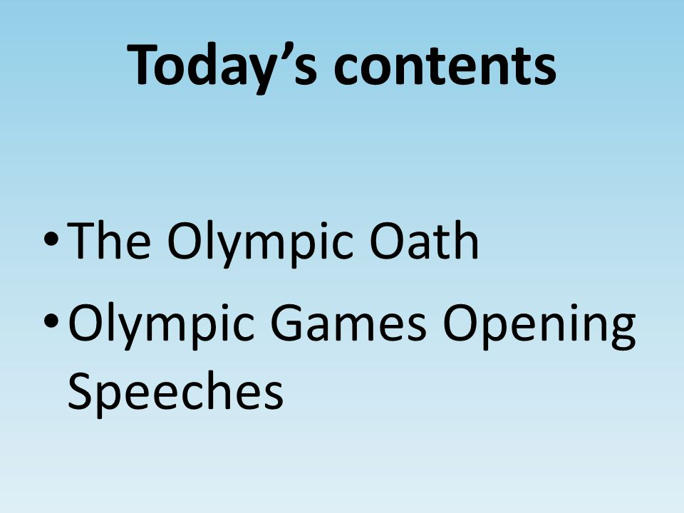Today's contents The Olympic Oath Olympic Games Opening Speeches