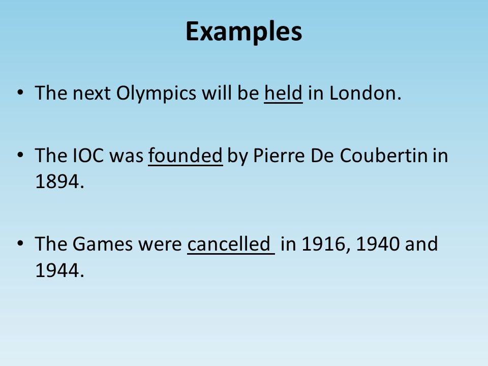 Examples The next Olympics will be held in London.