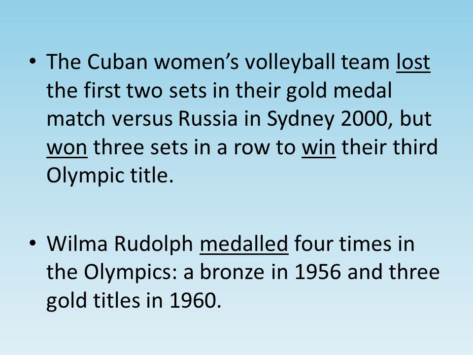 The Cuban women's volleyball team lost the first two sets in their gold medal match versus Russia in Sydney 2000, but won three sets in a row to win their third Olympic title.