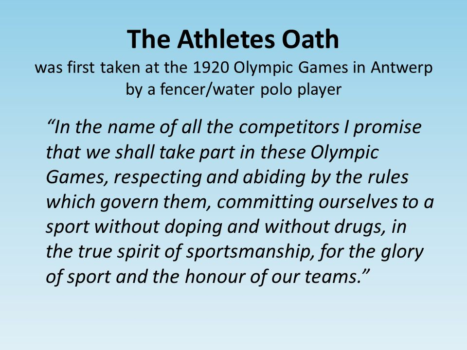 The Athletes Oath was first taken at the 1920 Olympic Games in Antwerp by a fencer/water polo player