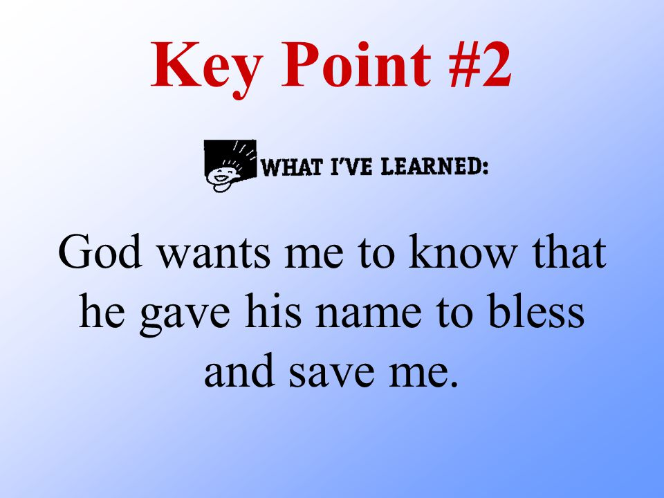 God wants me to know that he gave his name to bless and save me.