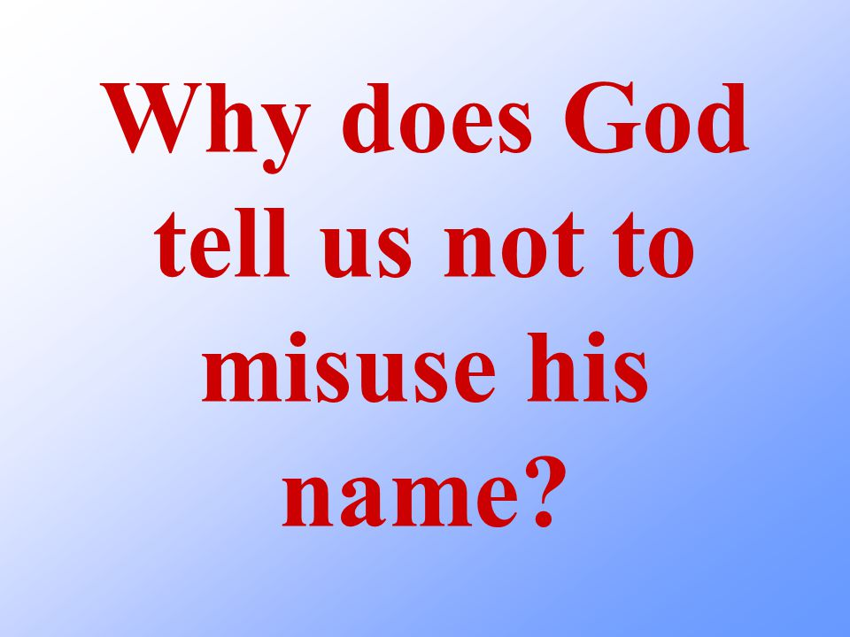 Why does God tell us not to misuse his name