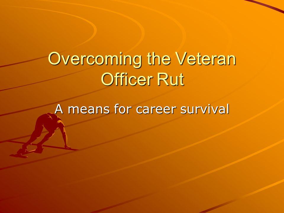 Overcoming the Veteran Officer Rut
