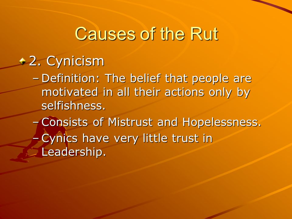 Causes of the Rut 2. Cynicism