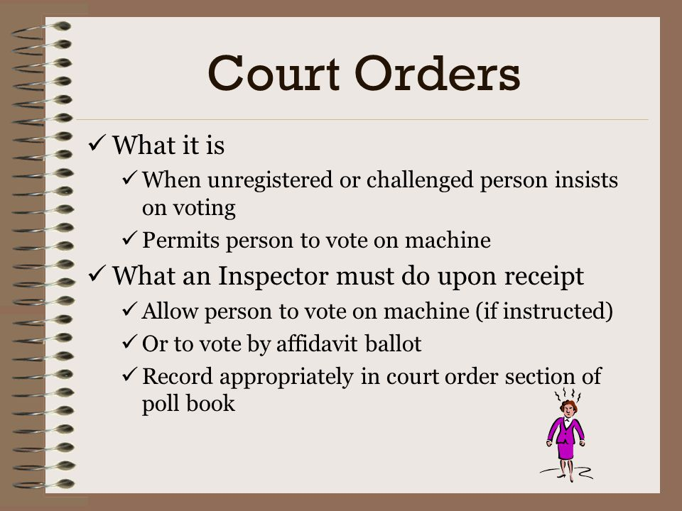 Court Orders What it is What an Inspector must do upon receipt