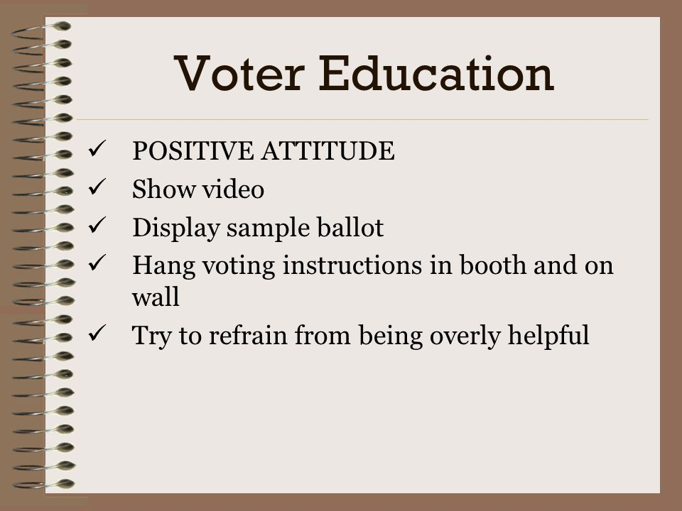 Voter Education POSITIVE ATTITUDE Show video Display sample ballot