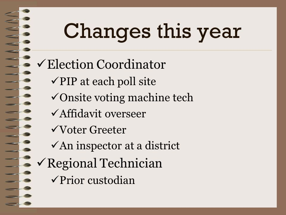 Changes this year Election Coordinator Regional Technician