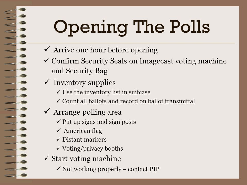 Opening The Polls Arrive one hour before opening Inventory supplies
