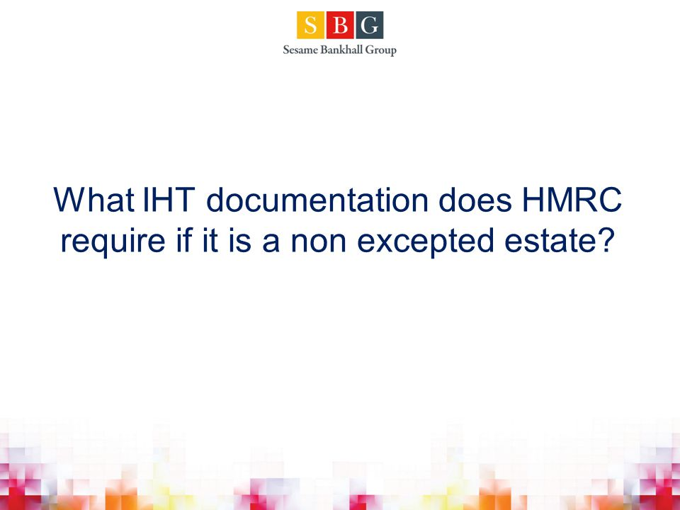 What IHT documentation does HMRC require if it is a non excepted estate