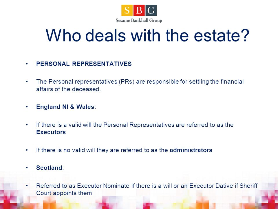 Who deals with the estate