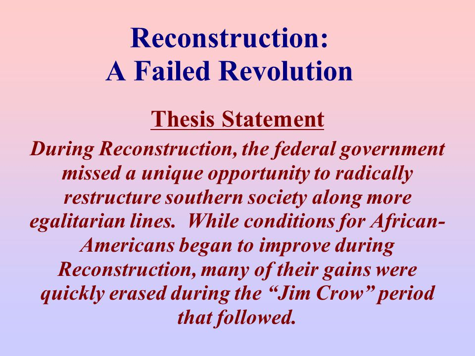 why was reconstruction a failure Read this american history essay and over 88,000 other research documents reconstruction failure reconstruction was the time period after the civil war, were rebuilding and equality was goal.