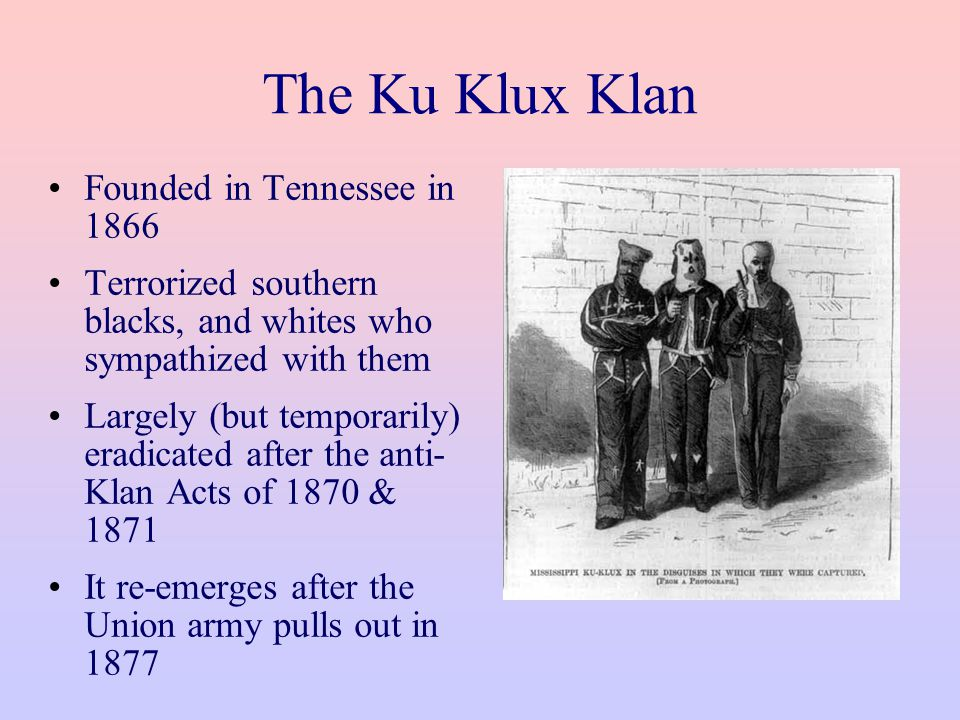 The Ku Klux Klan Founded in Tennessee in 1866