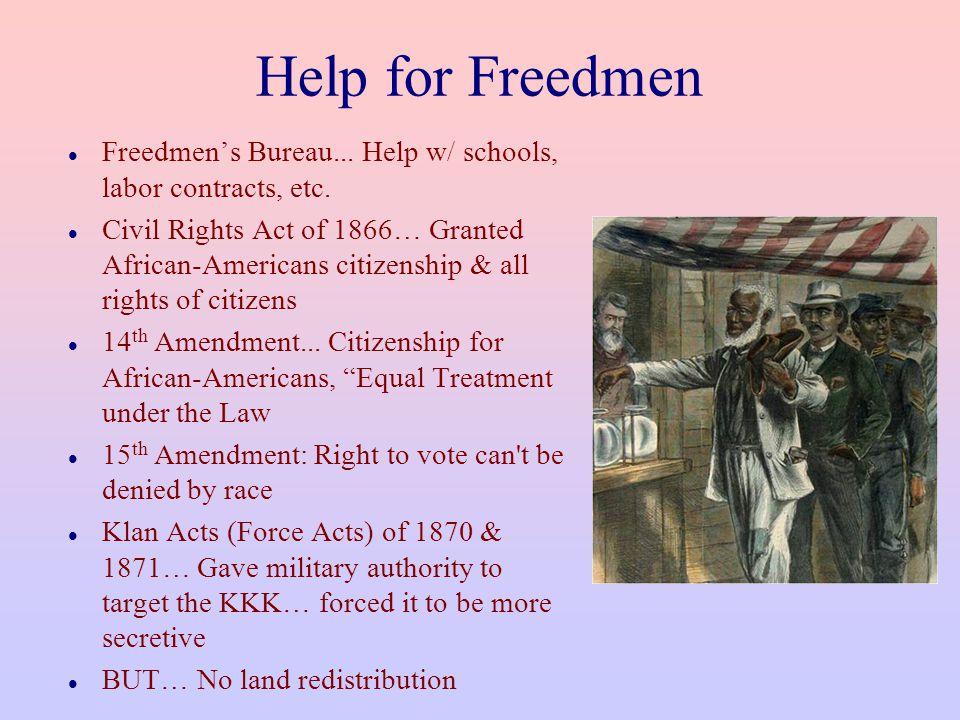 Help for Freedmen Freedmen's Bureau... Help w/ schools, labor contracts, etc.