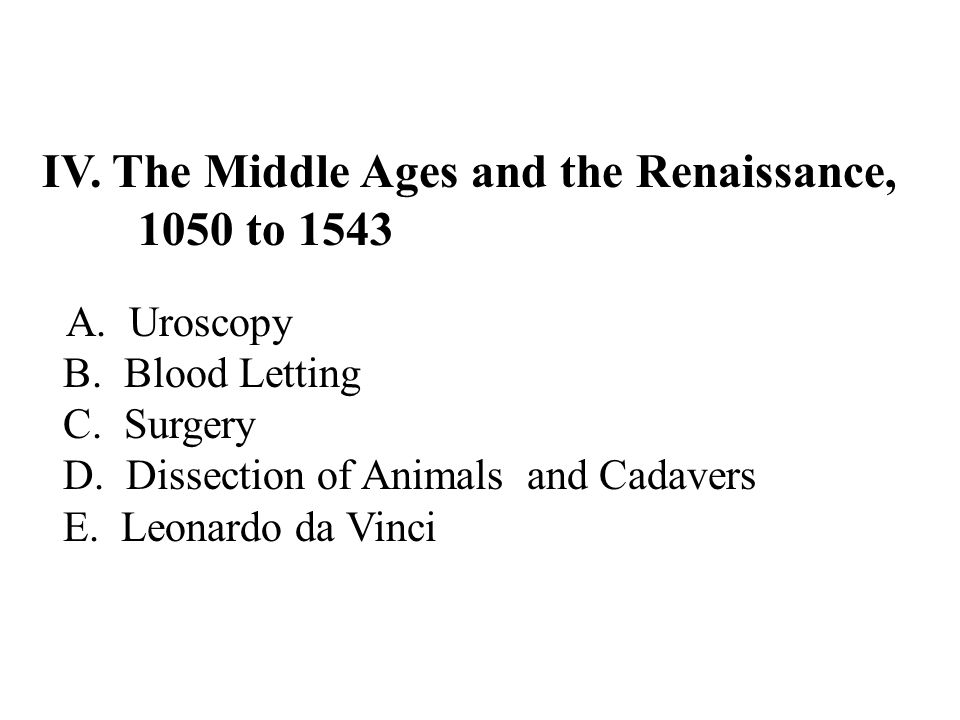 IV. The Middle Ages and the Renaissance, 1050 to 1543