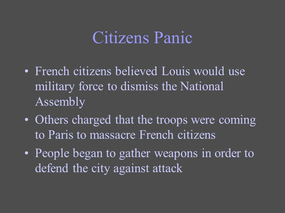 Citizens Panic French citizens believed Louis would use military force to dismiss the National Assembly.