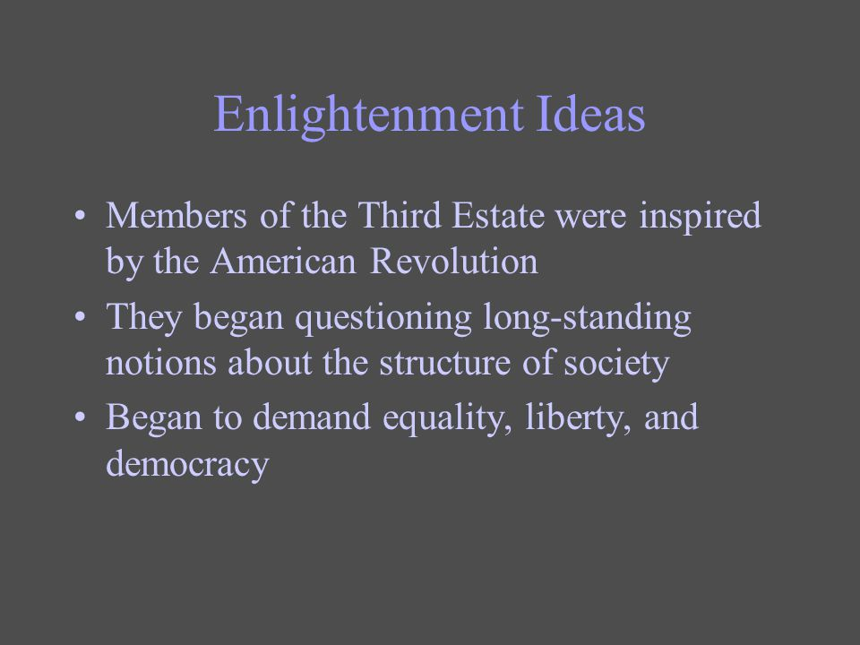 Enlightenment Ideas Members of the Third Estate were inspired by the American Revolution.