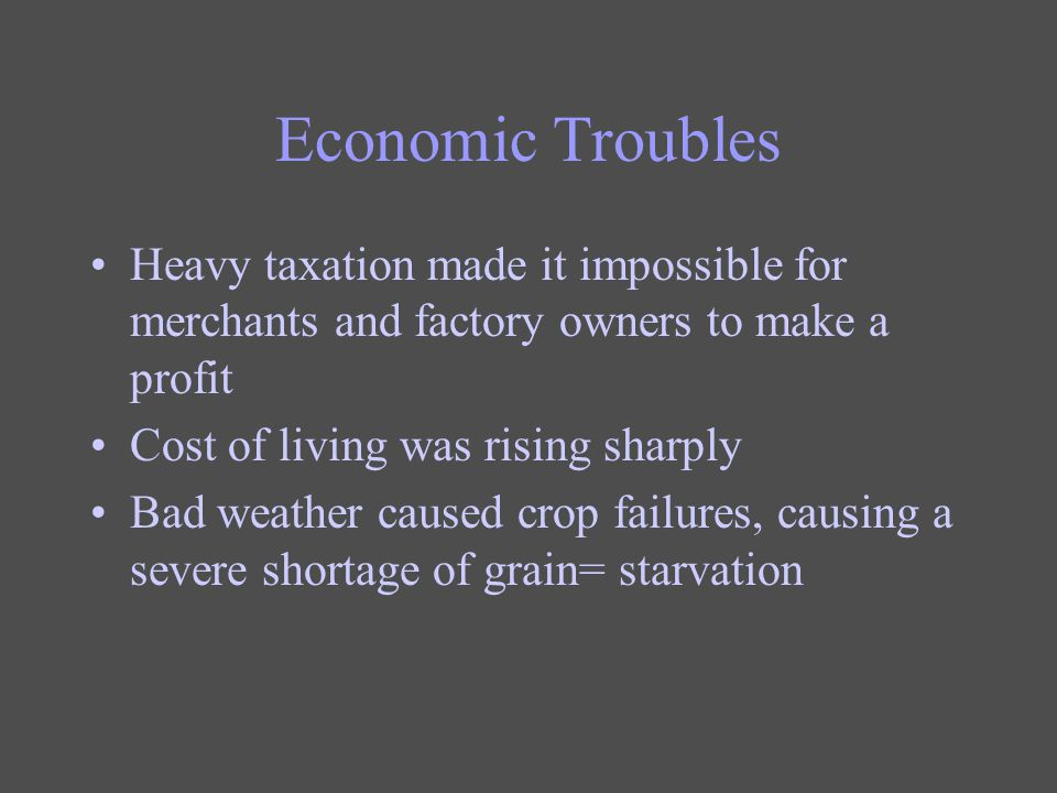 Economic Troubles Heavy taxation made it impossible for merchants and factory owners to make a profit.