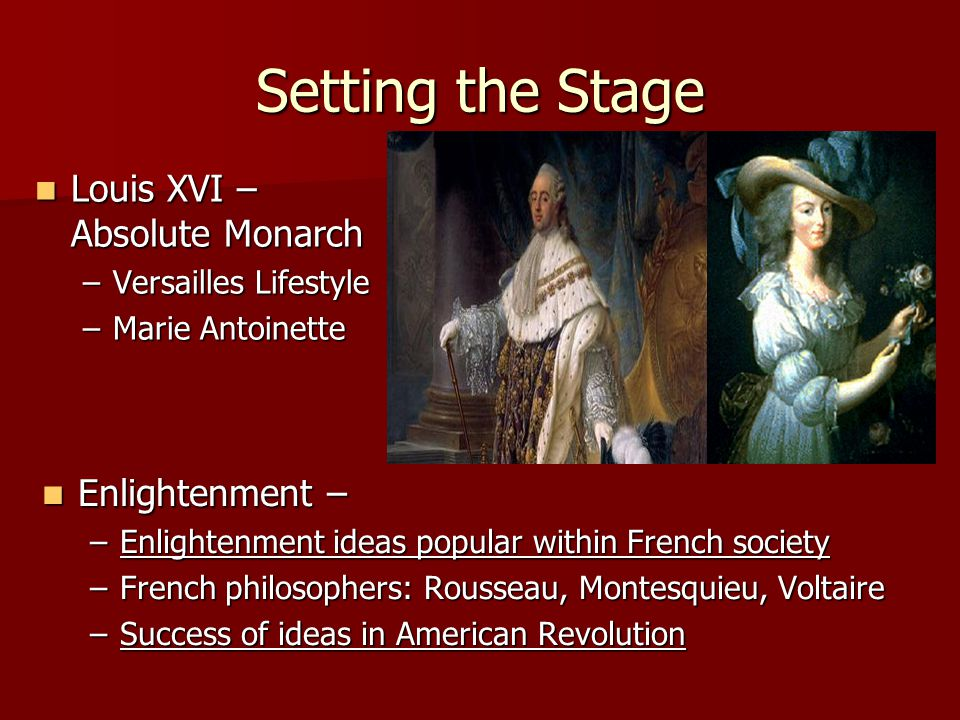 Setting the Stage Louis XVI – Absolute Monarch Enlightenment –