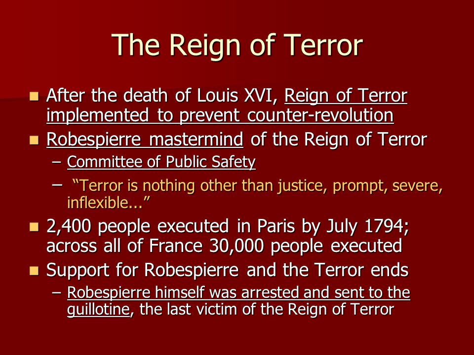The Reign of Terror After the death of Louis XVI, Reign of Terror implemented to prevent counter-revolution.
