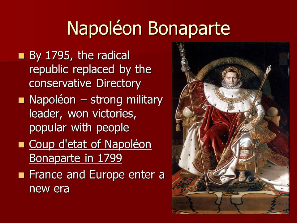 Napoléon Bonaparte By 1795, the radical republic replaced by the conservative Directory.