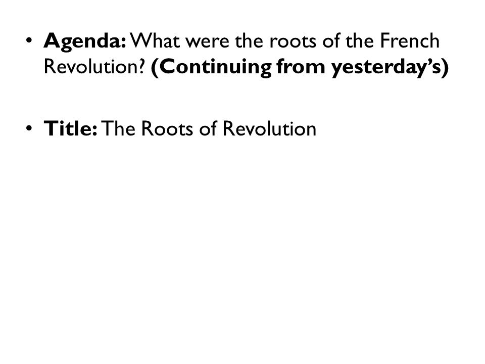 Agenda: What were the roots of the French Revolution