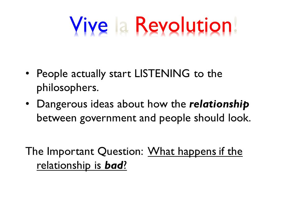 Vive la Revolution! People actually start LISTENING to the philosophers.