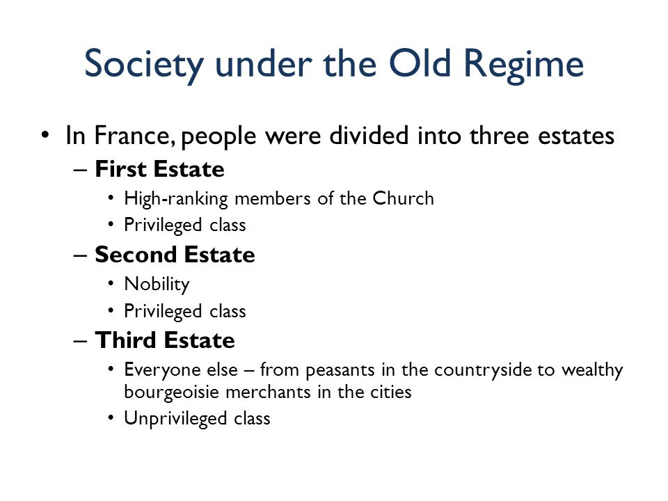 the three estates in which the frances people were divided into during the french revolution in the  To understand what caused the french revolution, we have to understand what france was like before it all happened france was a monarchy ruled by the king the king had total power over the government and the people the people of france were divided into three social classes called estates the first estate was.