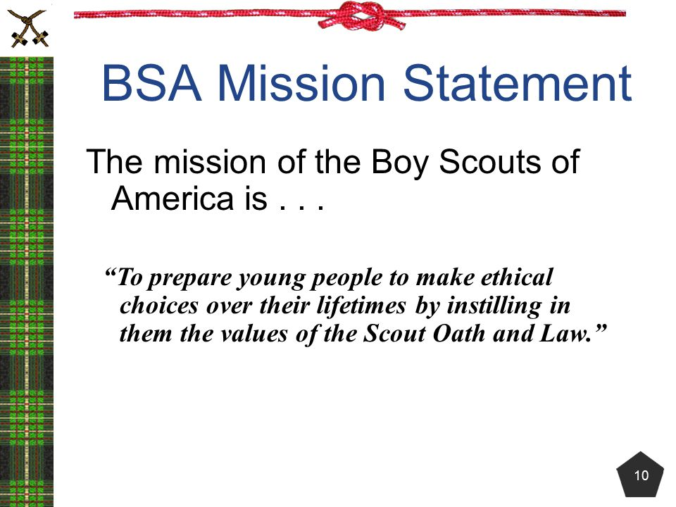 BSA Mission Statement The mission of the Boy Scouts of America is . . .