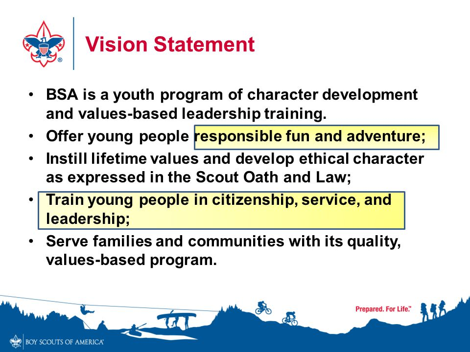 Vision Statement BSA is a youth program of character development and values-based leadership training.