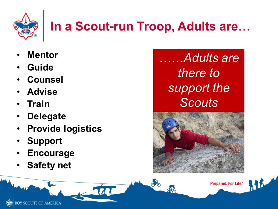 In a Scout-run Troop, Adults are…