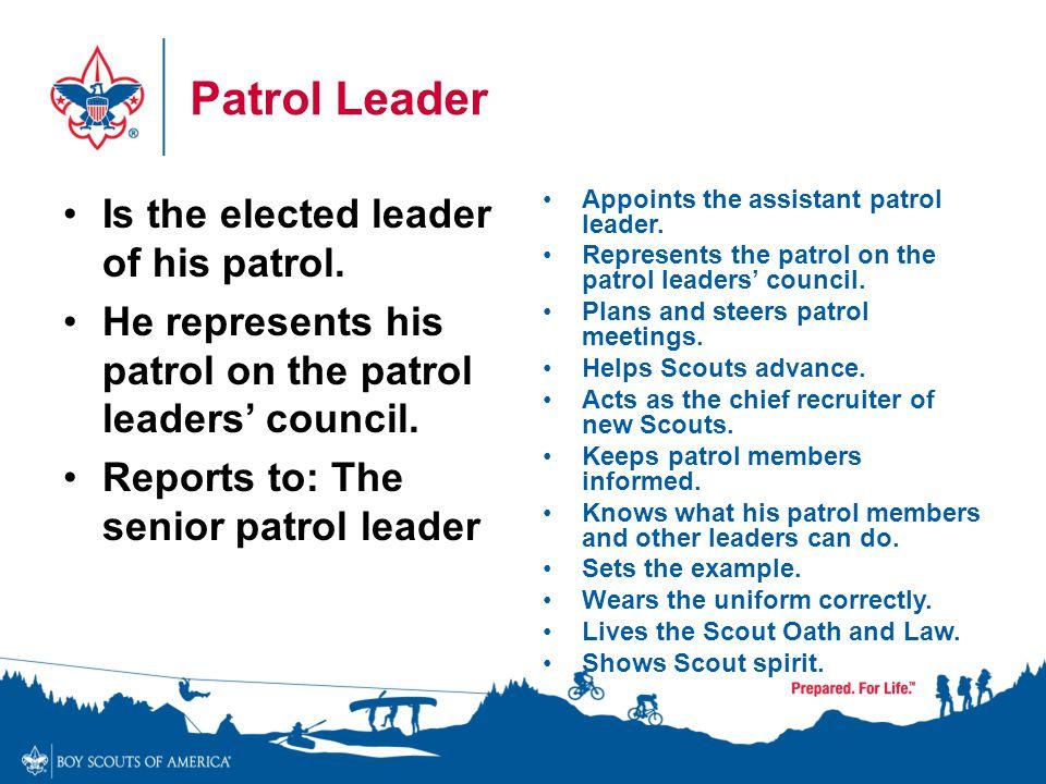 Patrol Leader Is the elected leader of his patrol.