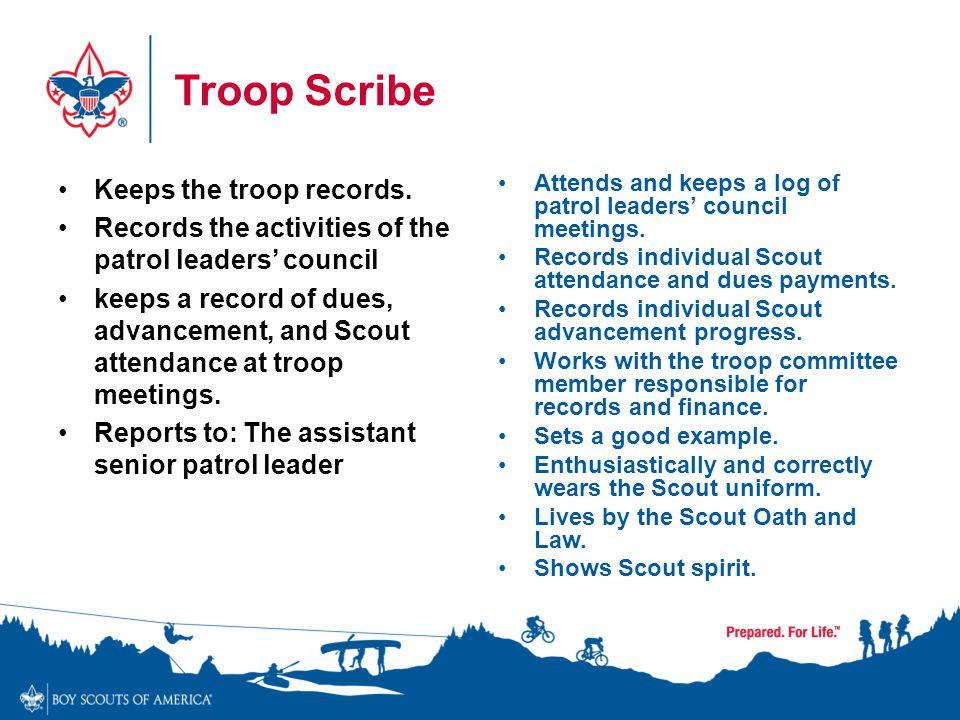 Troop Scribe Keeps the troop records.